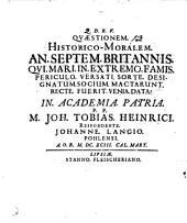 Quaestionem Historico-moralem An Septem Britannis, Qui Mari In Extremo Famis Periculo Versati Sorte Designatum Socium Mactarunt, Recte Fuerit Venia Data?