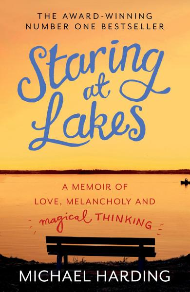 Staring at Lakes  A Memoir of Love  Melancholy and Magical Thinking