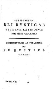 Scriptores Rei Rusticae Veteres Latini: Commentarios Ad Palladium De Re Rustica Tenens, Volume 3, Issue 2