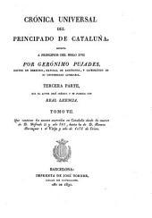 Cronica universal del principado de Cataluña: escrita a principios del siglo XVII por Geronimo Pujades, Volumen 7
