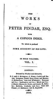 The Works of Peter Pindar, Esq. with a Copious Index: To which is Prefixed Some Account of His Life ...