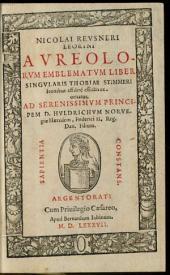 Nicolai Revsneri Leorini Avreolorvm Emblematvm Liber Singvlaris: Thobiae Stimmeri Iconibus affabre effictis exornatus ...