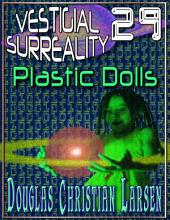 Vestigial Surreality: 29: Plastic Dolls
