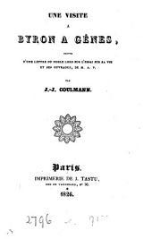 Une visite à Byron à Gênes, suivie d'une lettre du noble lord sur l'essai sur sa vie et ses ouvrages, de m. A.P.