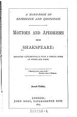 A Handbook of Reference and Quotation. Mottoes and Aphorisms from Shakespeare. Arranged Alphabetically with a Copious Index of Words and Ideas. 2. Ed