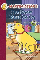 Martha Speaks: The Show Must Go On (Chapter Book)