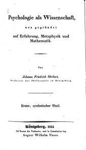 Psychologie als Wissenschaft: neu gegründet auf Erfahrung, Metaphysik und Mathematik. Synthetischer Theil, Band 1