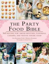 The Party Food Bible: 565 Recipes for Amuse-Bouches, Flavorful CanapŽs, and Festive Finger Food