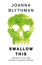 Swallow This  Serving Up The Food Industry   S Darkest Secrets