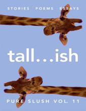Tall...ish Pure Slush: Volume 11