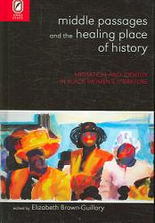 Middle Passages And The Healing Place Of History Book PDF