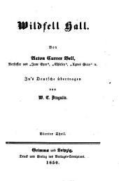 Wildfell Hall: Von Acton Currer Bell. In's Deutsche übertragen von W. E. Drugulin, Band 4