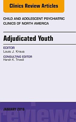 Adjudicated Youth  An Issue of Child and Adolescent Psychiatric Clinics  PDF