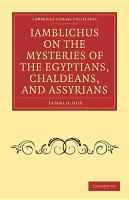 Iamblichus on the Mysteries of the Egyptians  Chaldeans  and Assyrians PDF
