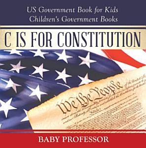 C is for Constitution   US Government Book for Kids   Children s Government Books Book