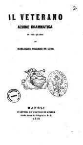 Teatro drammatico italiano di Guglielmo Folliero De Luna: Il veterano azione drammatica in tre quadri. 2