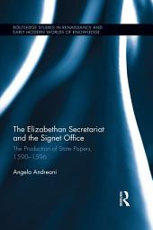 The Elizabethan Secretariat and the Signet Office: The Production of State Papers, 1590-1596