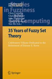 35 Years of Fuzzy Set Theory: Celebratory Volume Dedicated to the Retirement of Etienne E. Kerre
