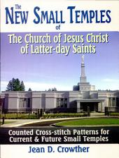 The New Small Temples of the Church of Jesus Christ of Latter-day Saints: Counted Cross-stitch Patterns for Current and Future Small Temples