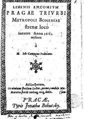 Liminis Encomivm Pragae Trivrbi Metropoli Bohemiae strenae loco ineunte Anno 1615 missum