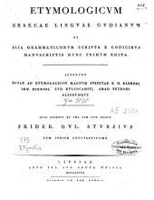 Etymologicum graecae linguae Gudianum: et alia grammaticorum scripta e codicibus manuscriptis nunc primum edita : accedunt notae ad Etymologicon magnum ineditae...