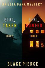 An Ella Dark FBI Suspense Thriller Bundle: Girl, Taken (#2) and Girl, Hunted (#3)