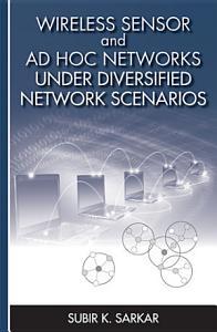 Wireless Sensor and Ad Hoc Networks Under Diversified Network Scenarios Book