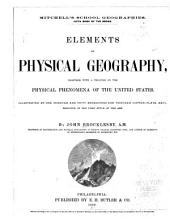 Elements of Physical Geography: Together with a Treatise on the Physical Phenomena of the United States : Illustrated by One Hundred and Fifty Engravings and Thirteen Copper-plate Maps, Executed in the First Style of the Art