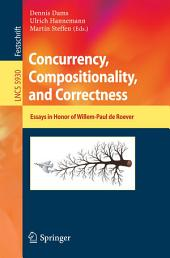 Concurrency, Compositionality, and Correctness: Essays in Honor of Willem-Paul de Roever