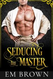 Seducing the Master: An Erotic Historical
