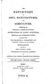 The Repertory Of Arts And Manufactures: Consisting Of Original Communications, Specifications Of Patent Inventions, And Selections Of Useful Practical Papers From The Transactions Of The Philosophical Societies Of All Nations, &c. &c: Volume 2; Volume 32