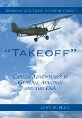 Takeoff: Career Adventures in General Aviation and the FAA