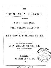 The communion service, from the Book of common prayer, with select readings from the writings of F.D. Maurice, ed. by J.W. Colenso