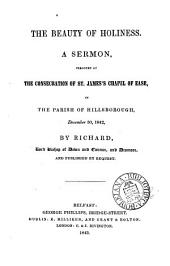 The Beauty of Holiness: A Sermon, Preached at the Consecration of St. James's Chapel of Ease, in the Parish of Hillsborough, December 30, 1842