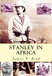 "Stanley in Africa: ""The Wonderful Discoveries and Thrilling Adventures of the Great African Explorer, and Other Travelers, Pioneers and Missionaries"""