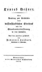 Conrad Geßner. Ein Beytr. zur Geschichte des wissenschaftl. Strebens und der Glaubensverbesserung im 16. Jh