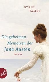 Die geheimen Memoiren der Jane Austen: Roman