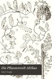Die Pflanzenwelt Afrikas: insbesondere seiner tropischen Gebiete : Grundzüge der Pflanzenverbreitung in Afrika und die Charakterpflanzen Afrikas, Band 2,Ausgabe 1