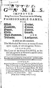 Hoyle's Games Improved: Being Practical Treatises on the Following Fashionable Games, Viz, Whist, Quadrille, Chess, in which are Also Contained, the Method of Betting at Those Games Upon Equal Or Advantageous Terms, Including the Laws of the Several Games