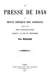 La Presse de 1848 ou revue critique des journaux: Publ. a Paris depuis la Révolution de Fevrier jusqu'a la fin de décembre