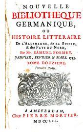 Nouvelle bibliothèque germanique ou histoire littéraire d'Allemagne, de la Suisse et des pays du Nord: Volume 12