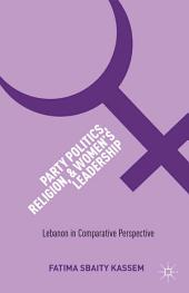 Party Politics, Religion, and Women's Leadership: Lebanon in Comparative Perspective