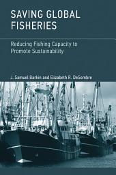 Saving Global Fisheries: Reducing Fishing Capacity to Promote Sustainability