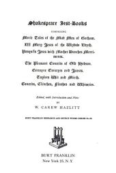Shakespeare Jest-books: Merie tales of the mad men of Gotham. XII mery jests of the Wydow Edyth. Pasquils jests with Mother Bunches merriments. The pleasant conceits of old Hobson. Certayne conceyts and jeasts. Taylors wit and mirth. Conceits, clinches, flashes and whimzies