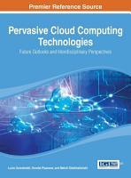 Pervasive Cloud Computing Technologies  Future Outlooks and Interdisciplinary Perspectives PDF