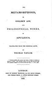 The Metamorphosis: Or, Golden Ass, & Philosophical Works, of Apuleius