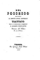 Del Possesso Secondo Il Diritto Civile Austriaco ; Trattato ; Versione dal Tedesco