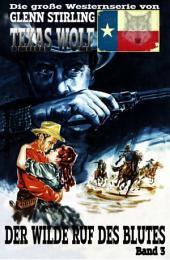 Texas Wolf #3: Der wilde Ruf des Blutes: Western