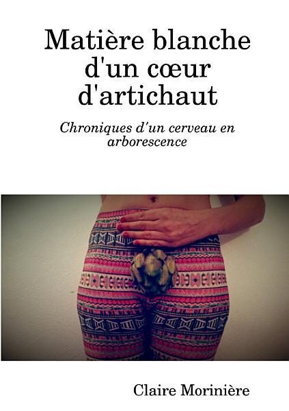 Download Mati   re blanche d un coeur d artichaut   Chroniques d un cerveau en arborescence Book
