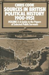 Sources in British Political History, 1900-1951: Volume 2: A Guide to the Private Papers of Selected Public Services